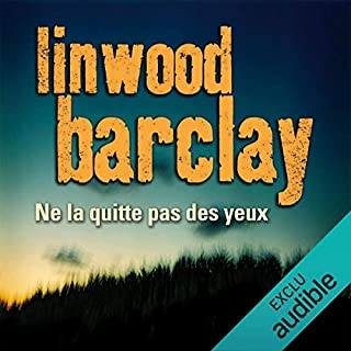 Ne la quitte pas des yeux                   By:                                                                                                                                 Linwood Barclay                               Narrated by:                                                                                                                                 François Hatt                      Length: 11 hrs and 52 mins     Not rated yet     Overall 0.0