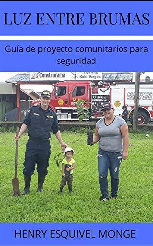 LUZ ENTRE BRUMAS: GUIA DE PROYECTOS DE SEGURIDAD COMUNITARIA