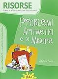 Problemi aritmetici e di misura. Con CD-ROM