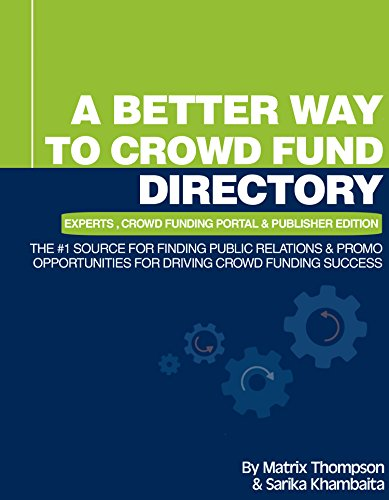 A Better Way To Crowd Fund Directory: The #1 Source For Finding Public Relations & Promo Opportunities For Driving Crowd Funding Success (English Edition)