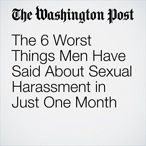 The 6 Worst Things Men Have Said About Sexual Harassment in Just One Month audiobook cover art