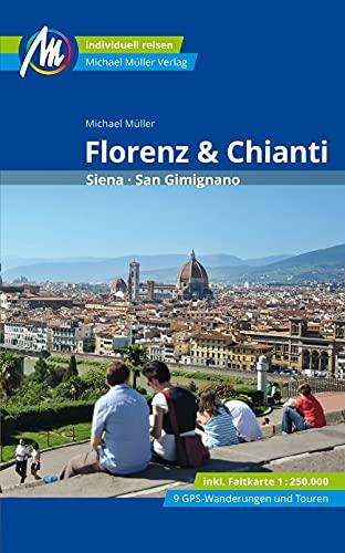 Florenz & Chianti Reiseführer Michael Müller Verlag: Siena, San Gimignano. Individuell reisen mit vielen praktischen Tipps (MM-Reisen)