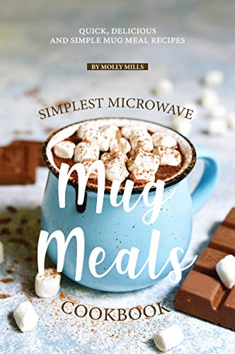 Simplest Microwave Mug Meals Cookbook: Quick, Delicious and Simple Mug Meal Recipes (English Edition)