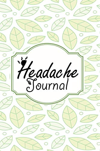 Headache Journal: Green Leaf Design. Daily Headache or Migraine Tracking Log Book For Recording Details About Pain, Medication, Warning Sign, ... Halloween, Thanksgiving, Easter Gift