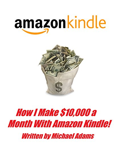 How I Make $10,000 a Month With Amazon Kindle! (English Edition)