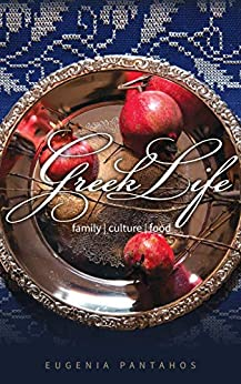 Greek Life: Family, Culture, Food by [Eugenia Pantahos]