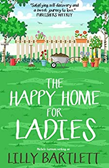The Happy Home for Ladies: The fresh laugh out loud new romcom about friendship and happy ever afters by [Lilly Bartlett, Michele Gorman]