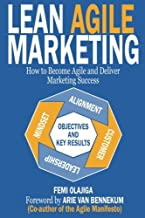 Lean Agile Marketing: How to Become Agile and Deliver Marketing Success