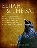 Elijah & the SAT: Reflections on a hairy old desert prophet and the benchmarking of our children's lives (English Edition)