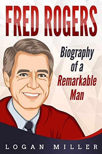 Amazon Com Fred Rogers Biography Of A Remarkable Man Ebook Miller Logan Kindle Store