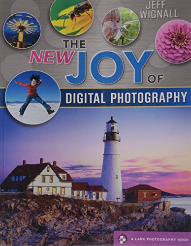 The NEW Joy of Digital Photography (Lark Photography Book)