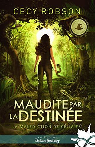 Maudite par la destinée: La malédiction de Célia, T3 (French Edition)