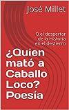 ¿Quien mató a Caballo Loco? Poesía: O el despertar de la Historia en el destierro (Cuba Literatura en el destierro nº 1)