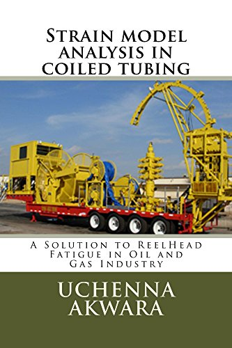 STRAIN MODEL ANALYSIS IN COILED TUBING: A SOLUTION TO REELHEAD FATIGUE IN OIL AND GAS INDUSTRY (English Edition)