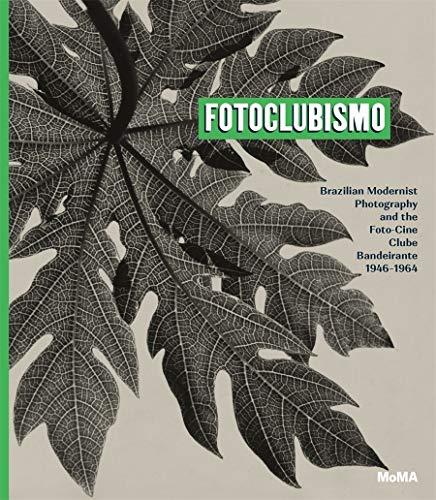 Fotoclubismo: Brazilian Modernist Photography and Thefoto-cine Clube Bandeirante, 1946–1964