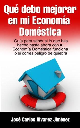 Qué debo mejorar en mi Economía Doméstica: Guía para saber si lo que has hecho hasta ahora en tu Economía Doméstica funciona o si corres peligro de quiebra