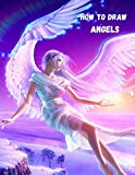 How to draw angels: Christmas edition - A Fun and Easy Drawing Book to Learn Children's Christmas Gift or Present Step-by-Step Way to Draw Angel beautiful Christmas angels designs