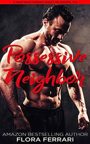 Possessive Neighbor: An Instalove Possessive Alpha Romance (A Man Who Knows What He Wants Book 174)