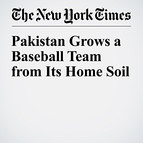 Pakistan Grows a Baseball Team from Its Home Soil audiobook cover art