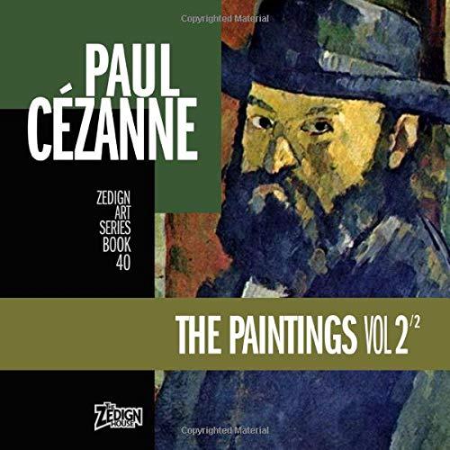 Paul Cézanne - The Paintings Vol 2 (Zedign Art Series, Band 40)