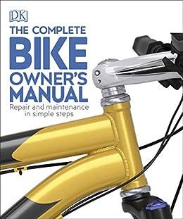 The Complete Bike Owner's Manual: Repair and Maintenance in Simple Steps by [DK]