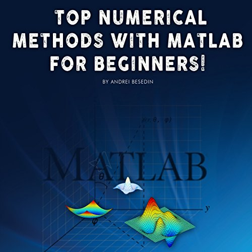 Top Numerical Methods with Matlab for Beginners! audiobook cover art