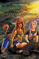 Princess and the Tyrant of Bazneelia: Book 2
