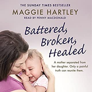 Battered, Broken, Healed                   By:                                                                                                                                 Maggie Hartley                               Narrated by:                                                                                                                                 Penny MacDonald                      Length: 6 hrs and 49 mins     52 ratings     Overall 4.9