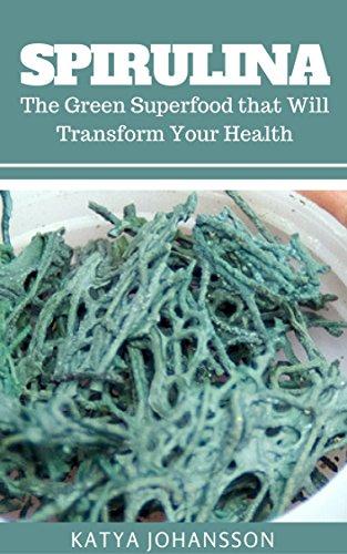 Spirulina: The Green Superfood that Will Transform Your Health + BONUS (Aquafaba) (English Edition)