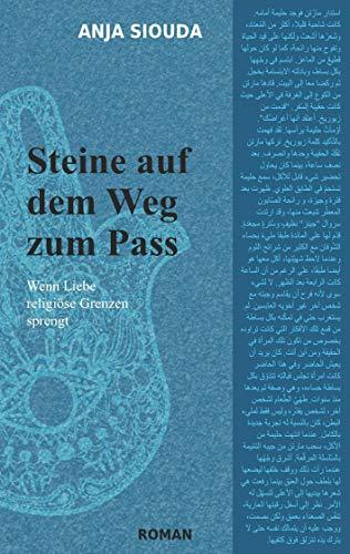 Steine auf dem Weg zum Pass: Wenn Liebe religiöse Grenzen sprengt (Interkulturelle Trilogie)