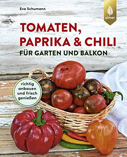 Tomaten, Paprika & Chili für Garten und Balkon: Richtig anbauen und frisch genießen