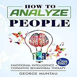 How to Analyze People: 2-Book Bundle     Emotional Intelligence and Cognitive Behavioral Therapy              By:                                                                                                                                 George Muntau                               Narrated by:                                                                                                                                 Commodore James                      Length: 2 hrs and 52 mins     23 ratings     Overall 4.9