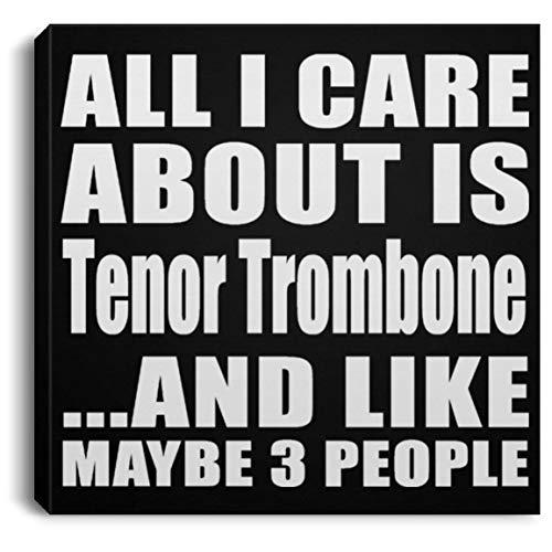 Designsify All I Care About Is Tenor Trombone - Canvas Square Lona Cuadrado 20x20 cm Mural Decor - Regalo para Cumpleaños, Aniversario, Día de Navidad o Día de Acción de Gracias
