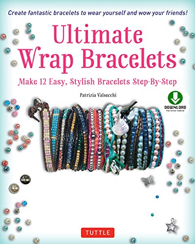 Ultimate Wrap Bracelets: Make 12 Easy, Stylish Bracelets Step-by-Step (Downloadable Material Included)