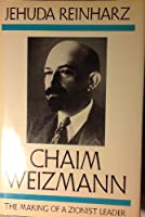 The Making of a Zionist Leader (v. 1) (Chaim Weizmann)