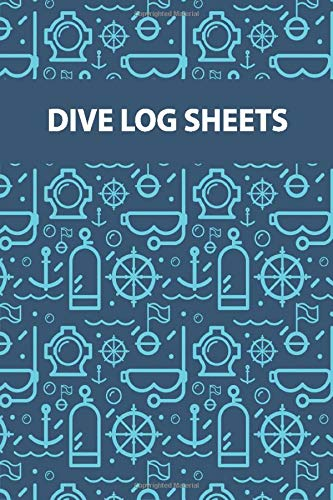Dive Log Sheets: Dive Log Book Scuba Diving and Organizer to Track and Record Up To 110 Dives Diving Lovers Instructors Dive Masters (Dive Book Series) (Volume 7)