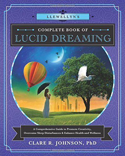 Llewellyn's Complete Book of Lucid Dreaming: A Comprehensive Guide to Promote Creativity, Overcome Sleep Disturbances & Enhance Health and Wellness (Llewellyn's Complete Book Series (10))