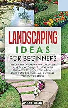Landscaping Ideas for Beginners  The Ultimate Guide to Home Landscape and Garden Design Smart Ways to Create Edible Hedges Fruit Arbours Stone Paths and Walkways to Enhance your Outdoor Space