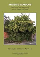 Invasive Bamboos (Invasive Bamboos: Their Impact and Management in Great Britain and Ireland)