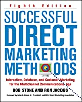 Successful Direct Marketing Methods: Interactive, Database, and Customer-based Marketing for Digital Age