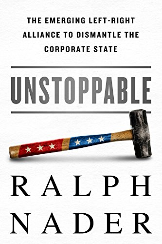 Unstoppable: The Emerging Left-Right Alliance to Dismantle the Corporate State (English Edition)