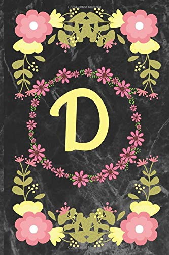 D: Cute Flowers Initial Monogram Letter D notebook:Cute Initial Monogram Letter D lined journal with black marble cover: A person close to you whose ... notebook 110 Pages Soft and Glossy cover