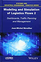 Modeling and Simulation of Logistics Flows 2: Dashboards, Traffic Planning and Management (Systems and Industrial Engineering-robotics)