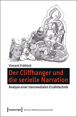 Der Cliffhanger und die serielle Narration: Analyse einer transmedialen Erzähltechnik (Edition Medienwissenschaft)