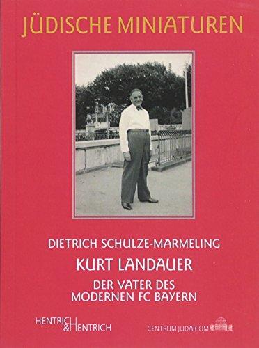 Kurt Landauer: Der Vater des modernen FC Bayern: Der Vater des FC Bayern (Jüdische Miniaturen)