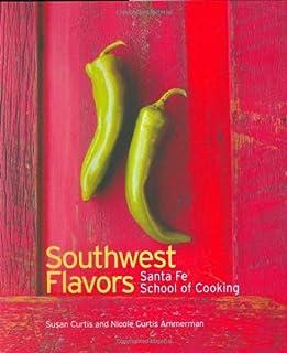 Southwest Flavors: Santa Fe School of Cooking