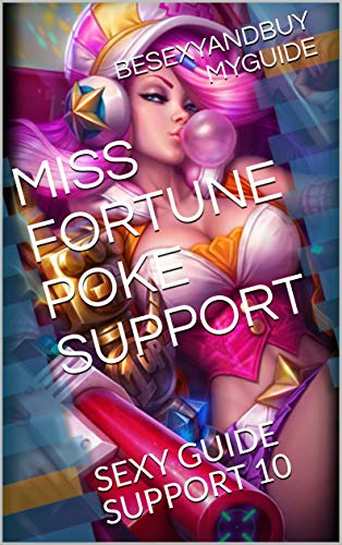 MISS FORTUNE POKE SUPPORT: SEXY GUIDE SUPPORT 10 (LOL GUIDE Book 30) (English Edition)