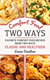 Comfort Food Two Ways: Favorite Comfort Food Made Two Ways: Classic and Healthier Recipes