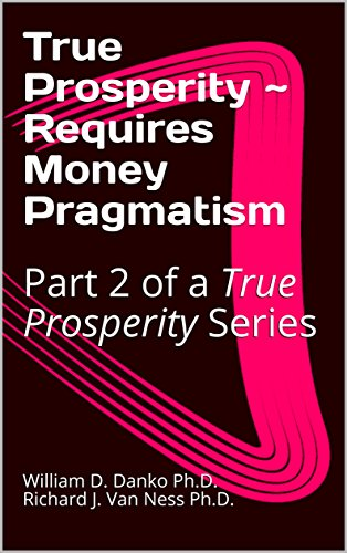 True Prosperity ~ Requires Money Pragmatism: Part 2 of a True Prosperity Series (English Edition)