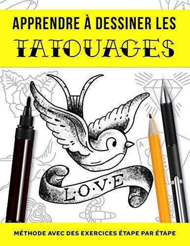 Apprendre à dessiner les tatouages: Méthode avec des exercices étape par étape (French Edition)